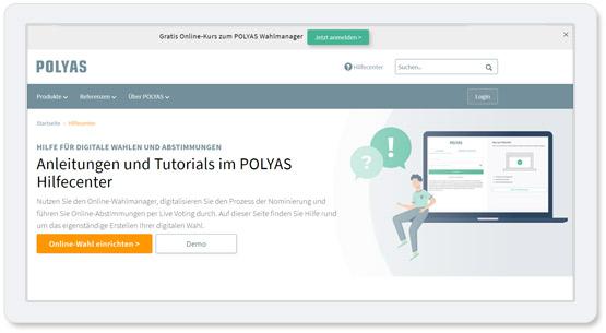 Das POLYAS Hilfecenter und das POLYAS Support Team helfen Ihnen bei der Einrichtung Ihres Online-Wahlprojekts.